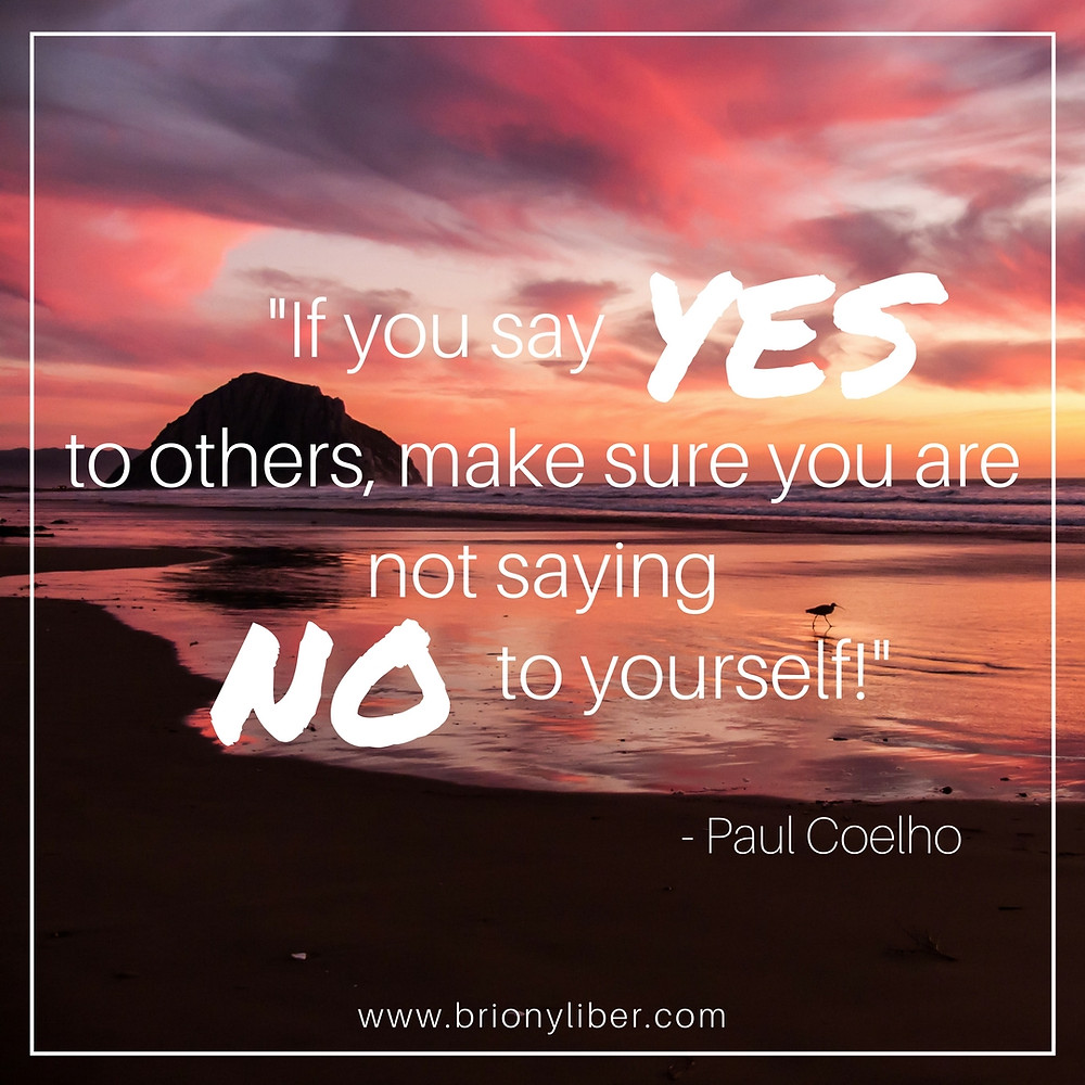 If you say yes to others make sure you are not saying no to yourself
