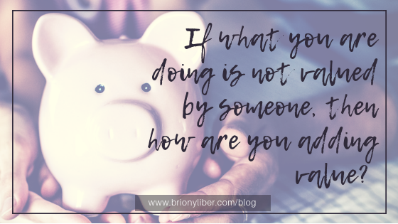 If what you are doing is not valued by someone