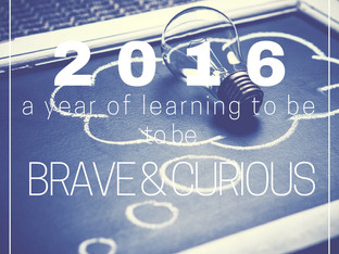 2016: A year of learning to be brave and curious