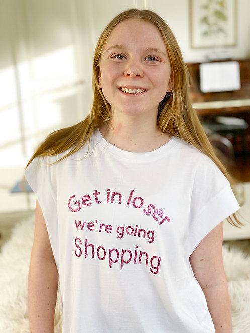 Get in Loser we're going Shopping T-shirt