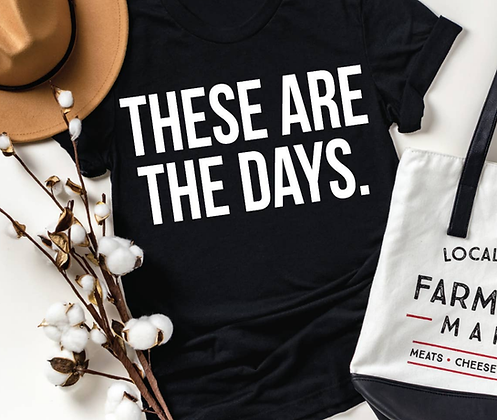 """""""These Are The Days"""" tee"""