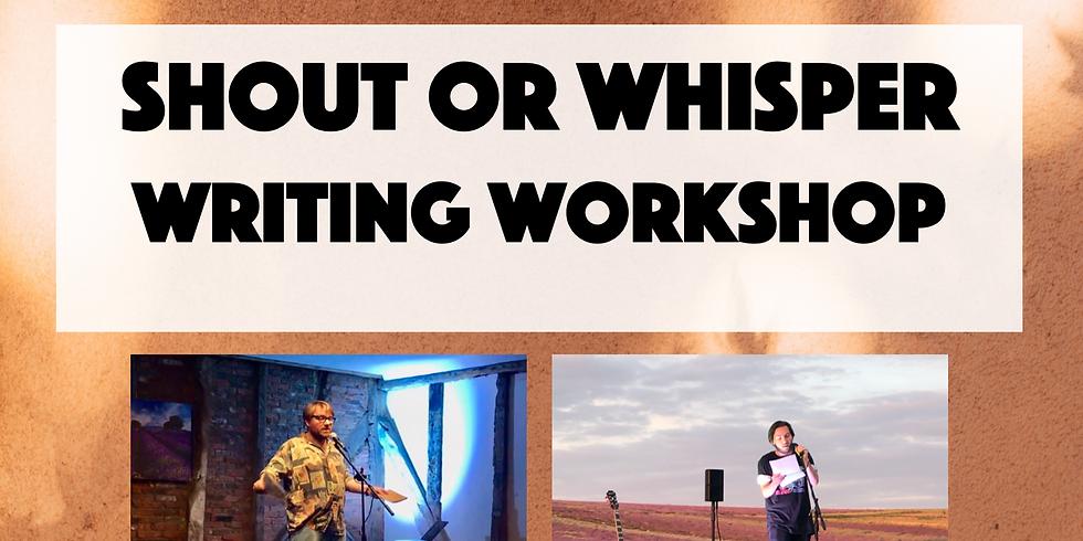 Shout or Whisper Workshop - Poetry or Prose