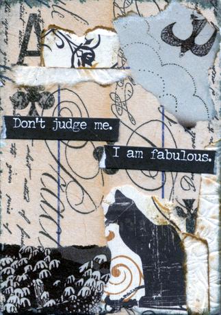 Don't Judge Me, I am Fabulous