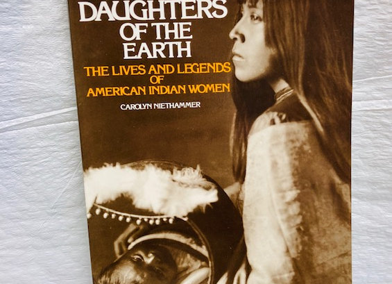 Daughters of the Earth: The Lives and Legends of American Indian Women