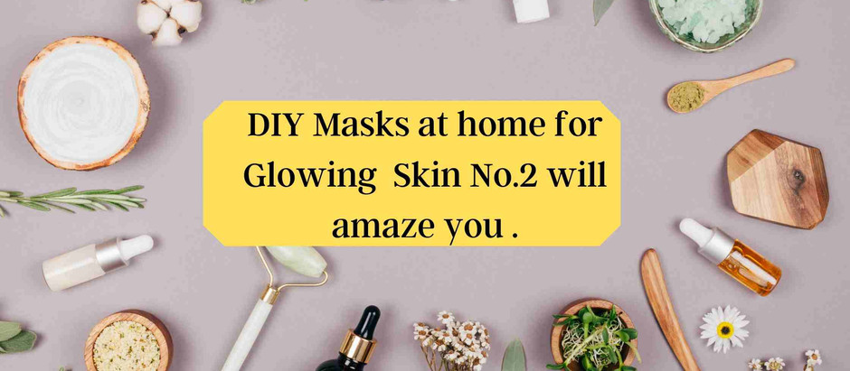 DIY Masks at home for Glowing  Skin No.2 will amaze you .