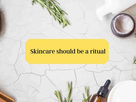 Skincare should be a ritual