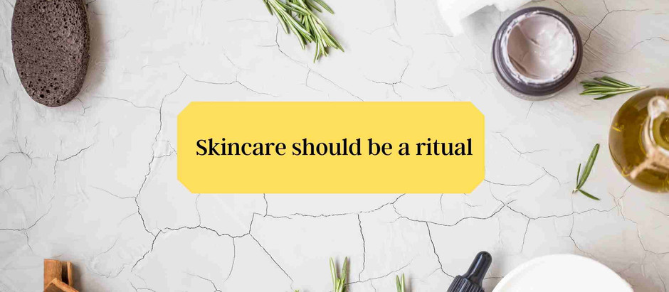 Skincare should be a ritual