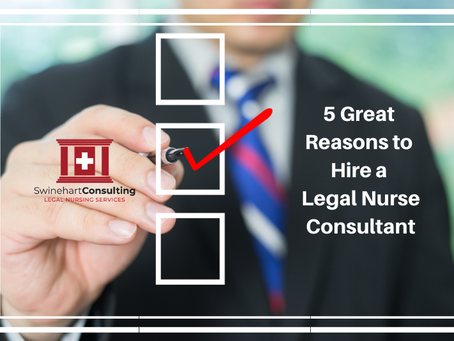 Five Great Reasons to Hire a Legal Nurse Consultant