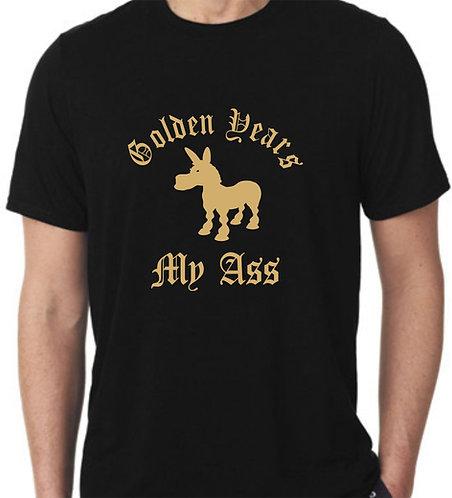 Golden Years My Ass T-Shirt