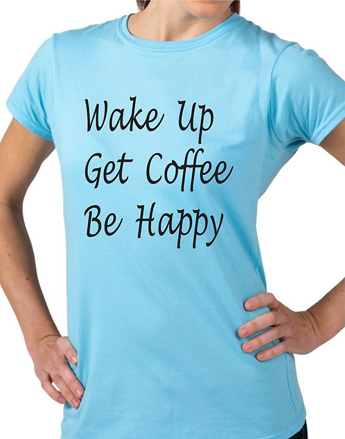 Wake Up Get Coffee Be Happy