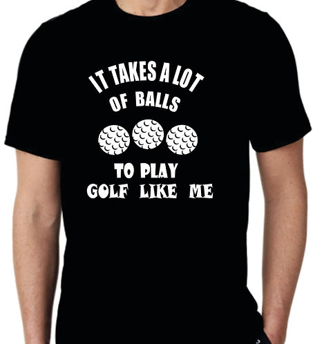 IT TAKES A LOT OF BALLS T-SHIRT