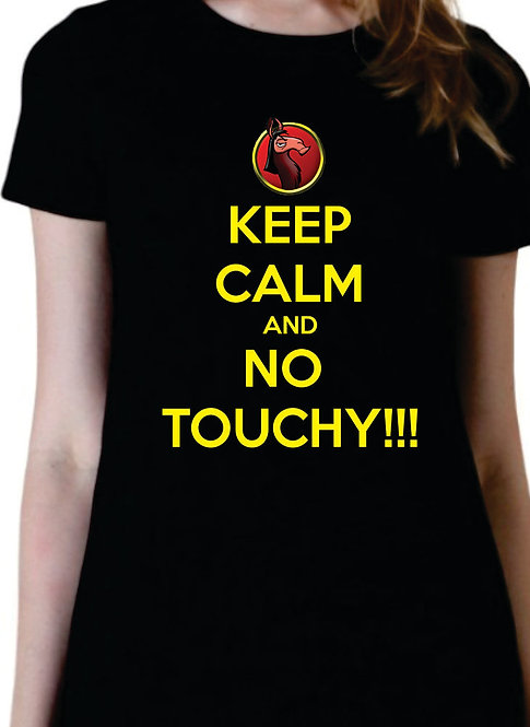Keep Calm and No Touchy!!!