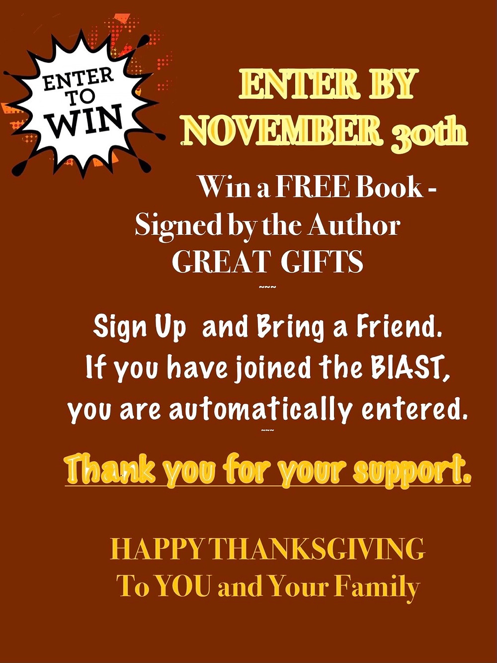 ENTER  BY  NOVEMBER  30th  Win a FREE Book - Signed by the Author  - Great Gift! Sign Up  and Bring a Friend. If you have joined the BlAST, you are automatically entered. ~~~ Thank you for your support.  HAPPY THANKSGIVING To YOU and Your Family  https://www.cherylmcneilfisher.com/ https://www.cherylmcneilfisher.com/