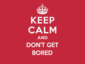 Boredom Busters: Time is on your side – if you let it