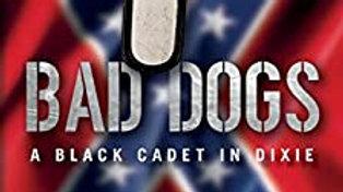 Bad Dogs: A Black Cadet in Dixie by Ken Gordon