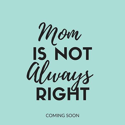 Moms is not always right Kendra Araujo
