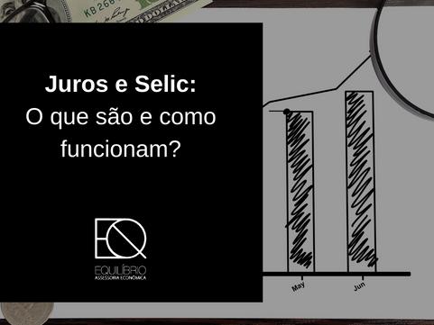 Juros e Selic: O que são e como funcionam?