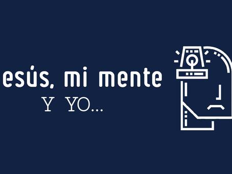 Jesús, mi mente y yo…
