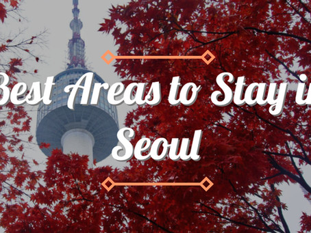 Best Areas to Stay in Seoul