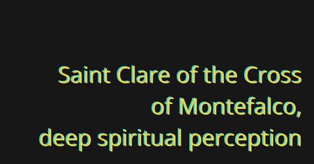 Saint Clare of the Cross of Montefalco - holiness is the work of grace and not a human effort