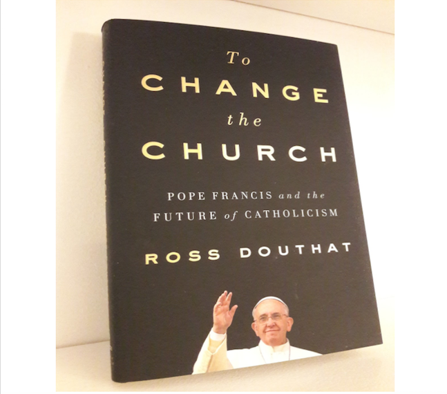 Ross Douthat, To Change the Church: Pope Francis and the Future of Catholicism (New York: Simon and Schuster, 2018)