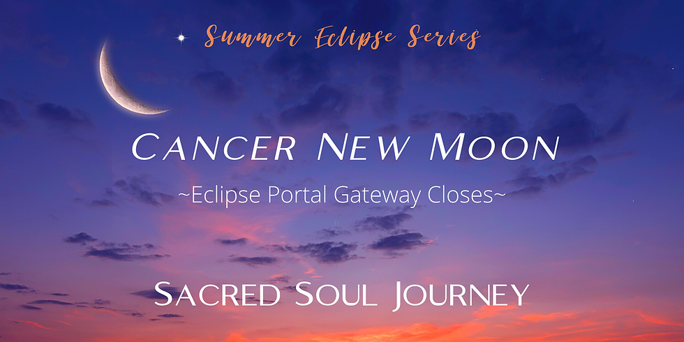 Cancer New Moon -Eclipse Gateway Closes