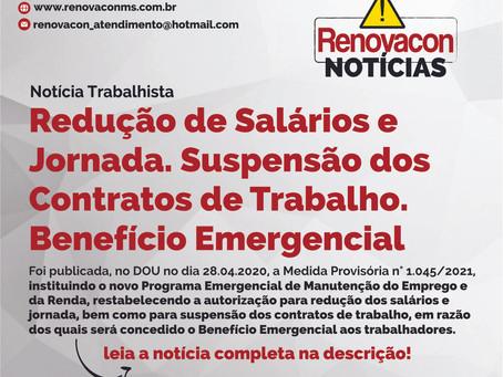 Notícia: Redução de Salários e Jornada. Suspensão dos contratos de trabalho. Benefício Emergencial.