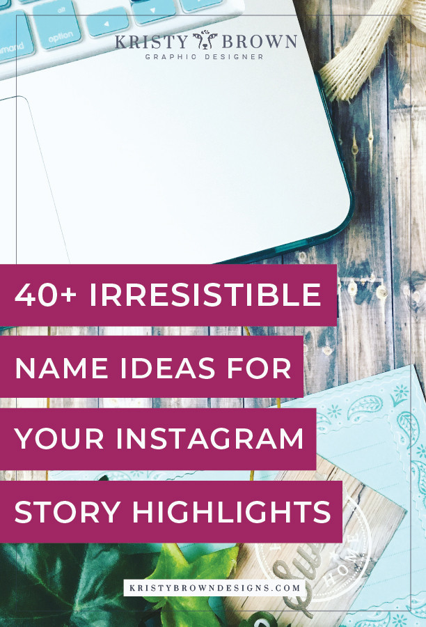40 Irresistible Name Ideas For Your Instagram Story Highlights