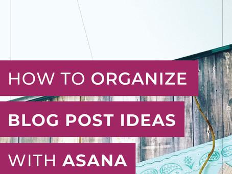 How to organize blog post ideas with Asana.