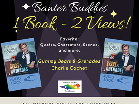 BANTER BUDDIES: A Dual View of Charlie Cochet's 'Gummy Bears & Grenades'