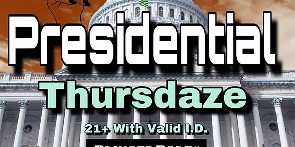 Presidential Thursdaze 04:00PM - 09:00PM