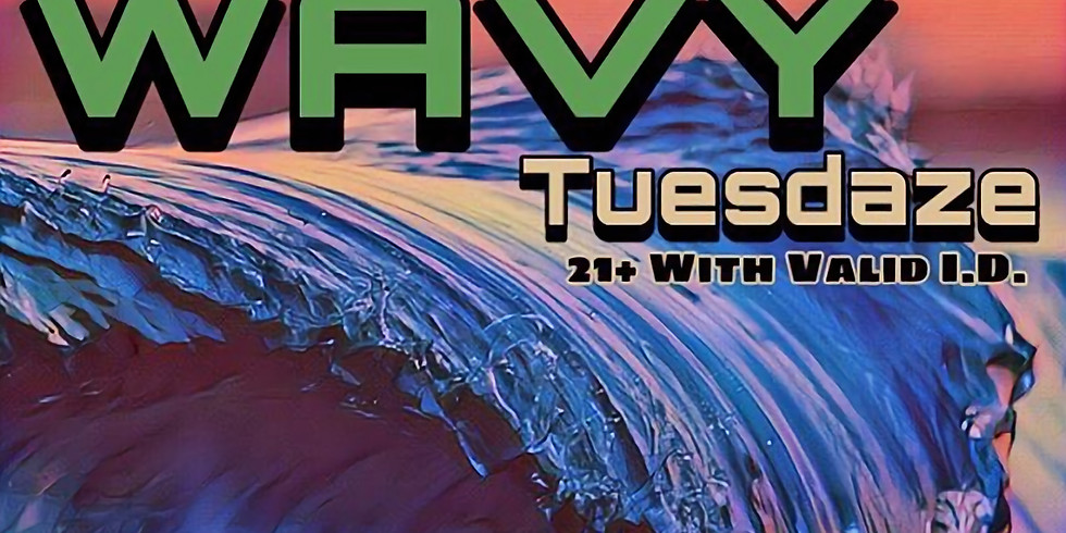 WAVY TUESDAY  04:00PM - 09:00 PM