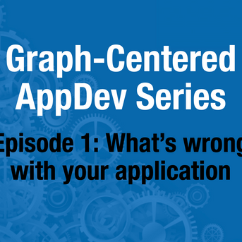 Graph-Centered AppDev Series, Episode 1 [REPLAY] What's wrong with your application?