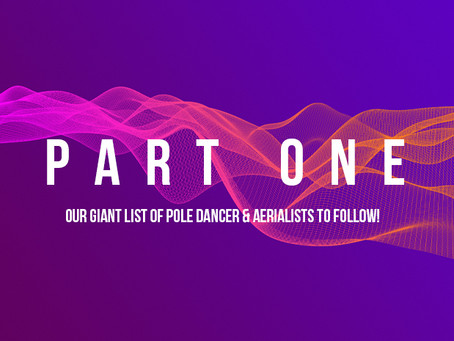 Our Giant List of Pole Dancer & Aerialists to Follow! Part 1