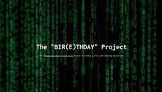 "The ""BIR(E)THDAY"" Project"