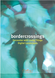 Bordercrossings: Encounters with Living Things / Digital Landscapes