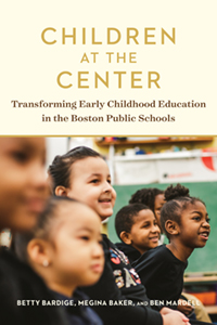 Children at the Center: Transforming Early Childhood Education in the Boston Public Schools