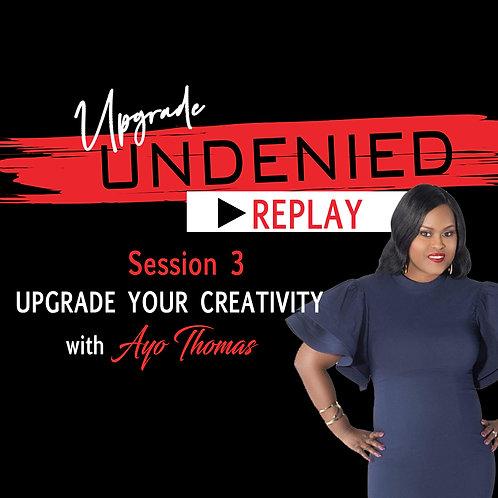 Session 3 UPGRADE UNDENIED: UPGRADE Your Creativity w/ Ayo Thomas