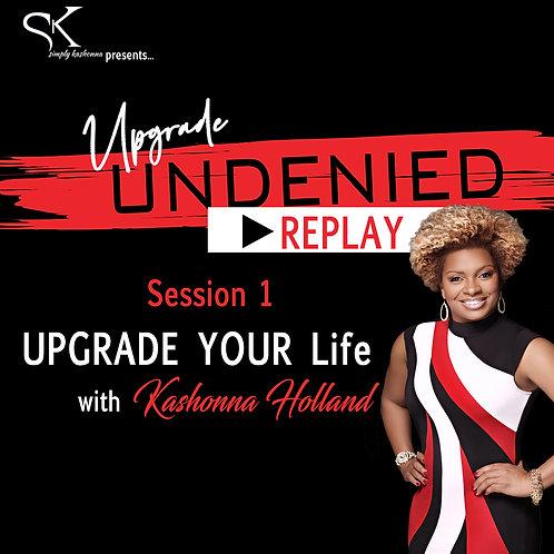 Session 1 UPGRADE UNDENIED: UPGRADE Your Life w/ Kashonna Holland