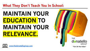Maintain your education to maintain your relevance.
