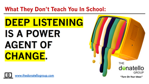 Deep listening is a powerful agent of change.