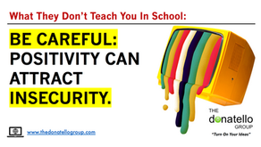 Be Careful: Positivity can attract insecurity.