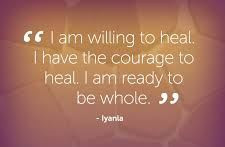 Healing affirmation - I am willing to heal, I have the courage to heal. I am ready to be whole.