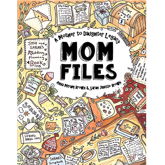 PDF - Mom Files - A Mother to Daughter Legacy - Mom Tips from Anna & Sarah Brown