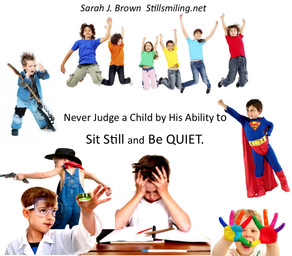 Do you have a child who can't sit still and be quiet? GOOD!