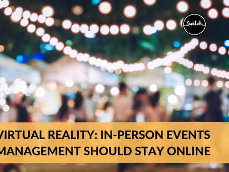 Virtual Reality: In-person events management should stay online
