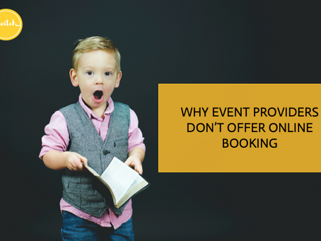 Why event providers don't offer online booking.