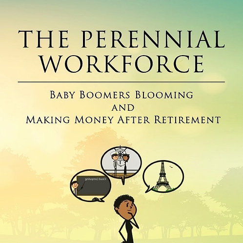 The Perennial Workforce: Baby Boomers Blooming & Making Money After Retirement