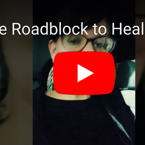 One Roadblock to Healing and What to Do Intstead