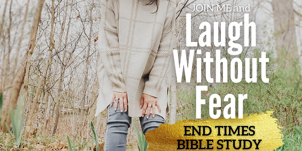 Laugh Without Fear End Times Study